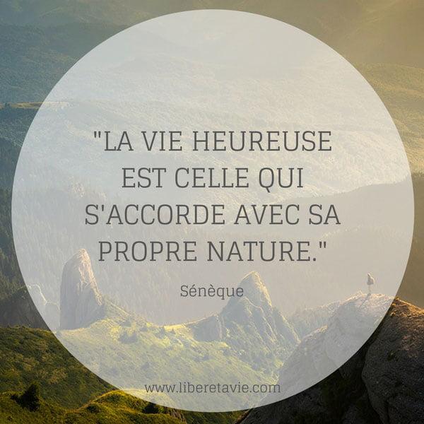 """""""La vie heureuse est celle qui s'accorde avec sa propre nature."""" citation Sénèque - www.liberetavie.com"""