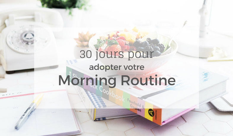 30 jours pour adopter votre Morning Routine