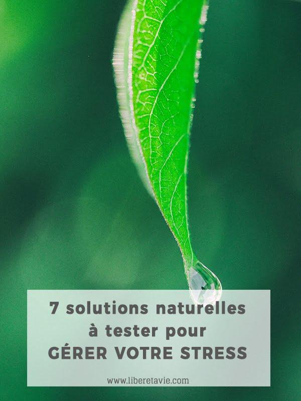 Gérer son stress grâce à ces 7 solutions naturelles, efficaces et scientifiquement prouvées. Et retrouver sérénité et détente.